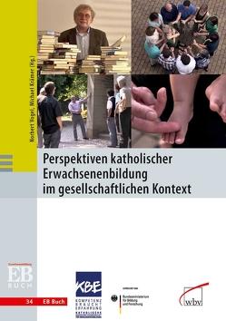 Perspektiven katholischer Erwachsenenbildung im gesellschaftlichen Kontext von Kraemer,  Michael, Vogel,  Norbert