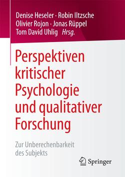 Perspektiven kritischer Psychologie und qualitativer Forschung von Heseler,  Denise, Iltzsche,  Robin, Rojon,  Olivier, Rüppel,  Jonas, Uhlig,  Tom David