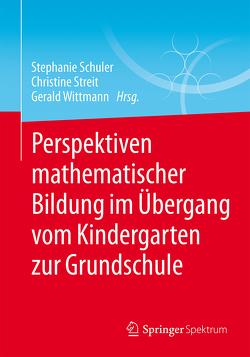 Perspektiven mathematischer Bildung im Übergang vom Kindergarten zur Grundschule von Schuler,  Stephanie, Streit,  Christine, Wittmann,  Gerald