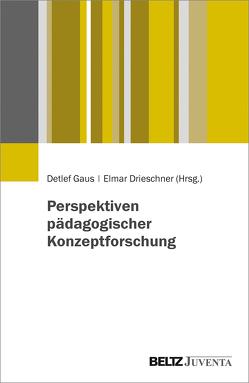 Perspektiven pädagogischer Konzeptforschung von Drieschner,  Elmar, Gaus,  Detlef