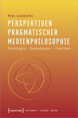 Perspektiven pragmatischer Medienphilosophie von Sandbothe,  Mike