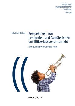 Perspektiven von Lehrenden und SchülerInnen auf Bläserklassenunterricht von Göllner,  Michael
