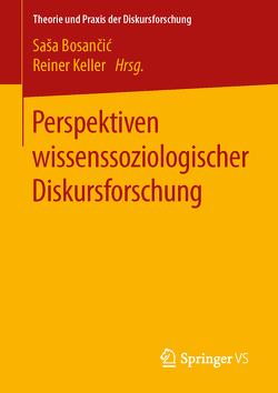 Perspektiven wissenssoziologischer Diskursforschung von Bosančić,  Saša, Keller,  Reiner