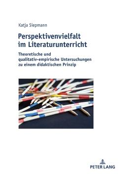 Perspektivenvielfalt im Literaturunterricht von Siepmann,  Katja