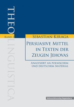 Persuasive Mittel in Texten der Zeugen Jehovas. Analysiert an polnischem und deutschem Material von Kiraga,  Sebastian