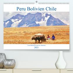 Peru Bolivien Chile (Premium, hochwertiger DIN A2 Wandkalender 2021, Kunstdruck in Hochglanz) von Werner,  Reinhard