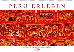 Peru erleben: Land der Hochkultur der Inkas (Premium, hochwertiger DIN A2 Wandkalender 2020, Kunstdruck in Hochglanz) von CALVENDO
