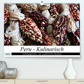 PERU – Kulinarisch (Premium, hochwertiger DIN A2 Wandkalender 2021, Kunstdruck in Hochglanz) von Schade,  Heidi