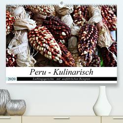 PERU – Kulinarisch (Premium, hochwertiger DIN A2 Wandkalender 2020, Kunstdruck in Hochglanz) von Schade,  Heidi