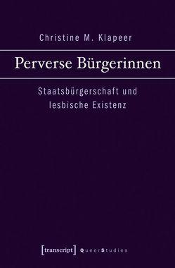 Perverse Bürgerinnen von Klapeer,  Christine M.