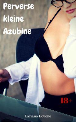 Perverse kleine Azubine von Bouche,  Lariana