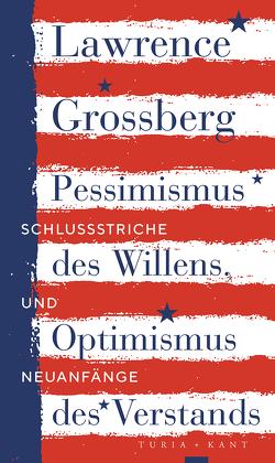 Pessimismus des Willens, Optimismus des Verstands von Grossberg,  Lawrence, Horak,  Roman, Pohl,  Brita