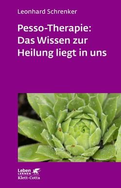 Pesso-Therapie: Das Wissen zur Heilung liegt in uns von Schrenker,  Leonhard