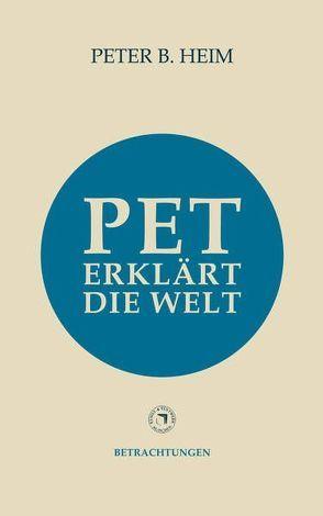 Pet erklärt die Welt von Heim,  Peter B.