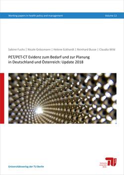 PET/PET-CT Evidenz zum Bedarf und zur Planung in Deutschland und Österreich: Update 2018 von Busse,  Reinhard, Eckhardt,  Helene, Fuchs,  Sabine, Grössmann,  Nicole, Wild,  Claudia