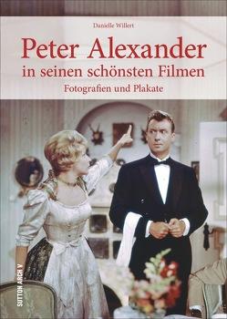 Peter Alexander in seinen schönsten Filmen von Willert,  Danielle