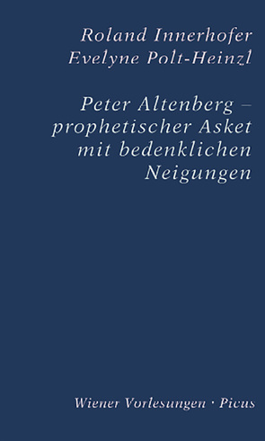Peter Altenberg – prophetischer Asket mit bedenklichen Neigungen von Innerhofer,  Roland, Polt-Heinzl,  Evelyne
