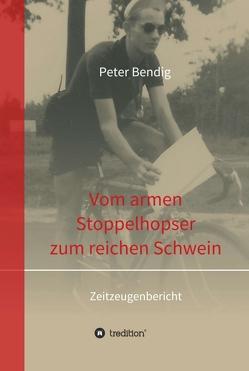Peter Bendig – Vom armen Stoppelhopser zum reichen Schwein von Bendig,  Peter