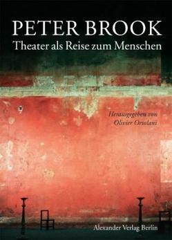Peter Brook. Theater als Reise zum Menschen von Banu,  Georges, Brook,  Peter, Carriere,  Jean-Claude, Oida,  Yoshi, Ortolani,  Olivier