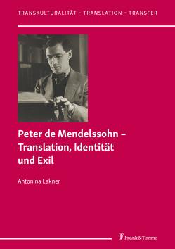 Peter de Mendelssohn – Translation, Identität und Exil von Lakner,  Antonina