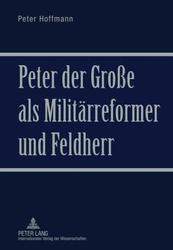 Peter der Große als Militärreformer und Feldherr von Hoffmann,  Peter