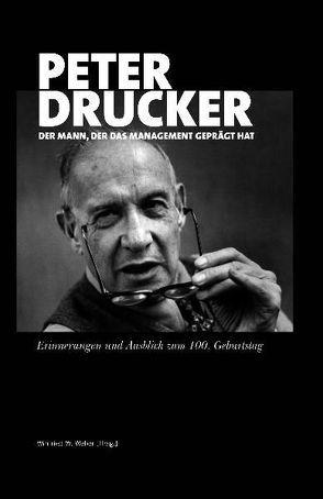 Peter Drucker – der Mann, der das Management geprägt hat von Baecker,  Dirk, Faltin,  Günter, Handy,  Charles, Simon,  Hermann, u.a., Weber,  Winfried W