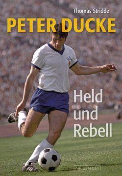 Peter Ducke – Held und Rebell von Ducke,  Peter, Stridde,  Thomas