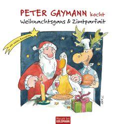 Peter Gaymann kocht – Weihnachtsgans & Zimtparfait von Gaymann,  Peter