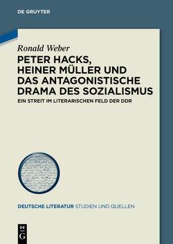 Peter Hacks, Heiner Müller und das antagonistische Drama des Sozialismus von Weber,  Ronald
