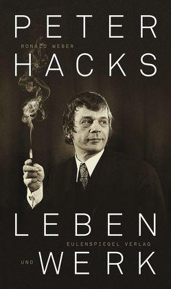 Peter Hacks – Leben und Werk von Hacks,  Peter, Weber,  Ronald