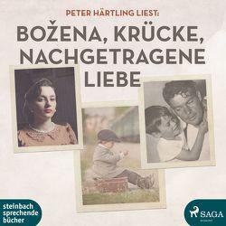 Peter Härtling liest: Bozena / Krücke / Nachgetragene Liebe von Härtling,  Peter
