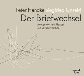 Peter Handke Siegfried Unseld. Briefwechsel von Fellinger,  Raimund, Handke,  Peter, Harzer,  Jens, Noethen,  Ulrich, Pektor,  Katharina, Unseld,  Siegfried