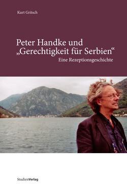 """Peter Handke und """"Gerechtigkeit für Serbien"""" von Gritsch,  Kurt"""