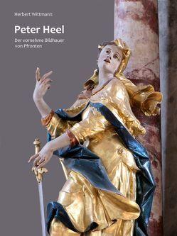 Peter Heel. Der vornehme Bildhauer von Pfronten von Wittmann,  Herbert
