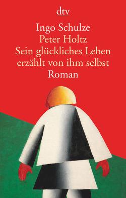 Peter Holtz Sein glückliches Leben erzählt von ihm selbst von Schulze,  Ingo