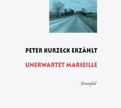 Peter Kurzeck erzählt Unerwartet Marseille von Döring,  Jörg, Kurzeck,  Peter