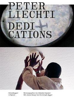 Peter Liechti – Dedications von Egger,  Christoph, Gsponer,  Jolanda, Liechti,  Peter