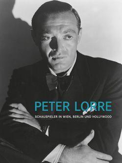 Peter Lorre. Schauspieler in Wien, Berlin und Hollywood von Karmakar,  Romuald, Koepnick,  Lutz, Mayr,  Brigitte, Nau,  Peter, Omasta,  Michael, PEM,  d. i. Marcus,  Paul, Siodmak,  Curt