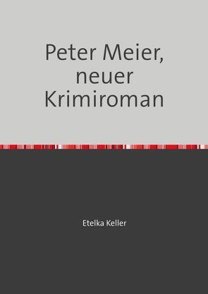 Peter Meier, neuer Krimiroman von Etelka Keller,  Etelka