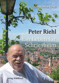 Peter Riehl – Ein Leben für Schriesheim von Groß,  Konstantin