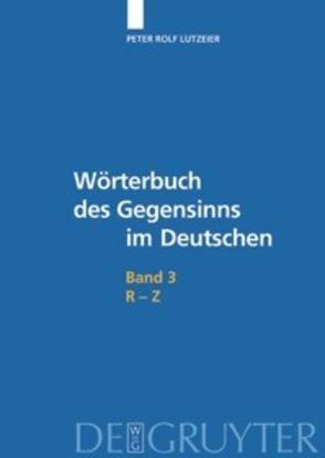 Peter Rolf Lutzeier: Wörterbuch des Gegensinns im Deutschen / R-Z von Lutzeier,  Peter Rolf