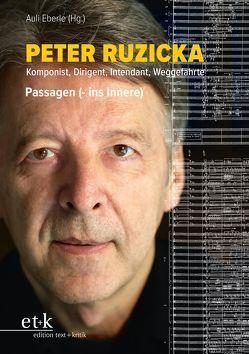 Peter Ruzicka – Komponist, Dirigent, Intendant, Weggefährte von Eberle,  Auli, Thieße,  Claudia