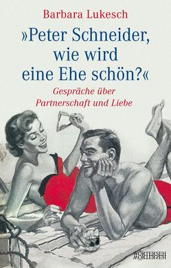Peter Schneider, wie wird eine Ehe schön? von Lukesch,  Barbara, Schneider,  Peter