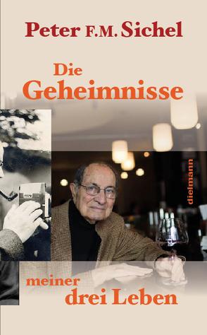 Peter Sichel: Die Geheimnisse meiner drei Leben von Hielscher,  Karin, Sichel,  Peter F.M.