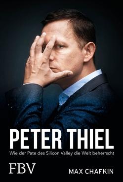 Peter Thiel – Facebook, PayPal, Palantir von Chafkin,  Max
