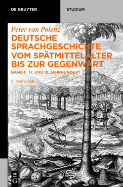 Peter von Polenz: Deutsche Sprachgeschichte vom Spätmittelalter bis zur Gegenwart / 17. und 18. Jahrhundert von Harion,  Dominic, Moulin,  Claudine