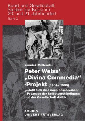 """Peter Weiss' 'Divina Commedia'-Projekt (1964-1969). """"…läßt sich dies noch beschreiben"""" – Prozesse der Selbstverständigung und der Gesellschaftskritik von Müllender,  Yannick"""