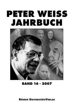 Peter Weiss Jahrbuch für Literatur, Kunst und Politik im 20. Jahrhundert / Peter Weiss Jahrbuch 16 (2007) von Beise,  Arnd, Hofmann,  Michael, Rector,  Martin, Vogt,  Jochen