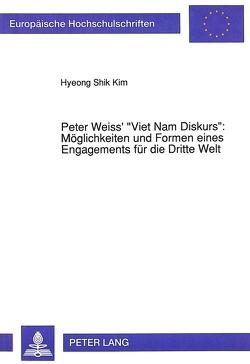 Peter Weiss' «Viet Nam Diskurs»: Möglichkeiten und Formen eines Engagements für die Dritte Welt von Kim,  Hyeong-Shik