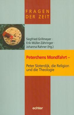 Peterchens Mondfahrt – Peter Sloterdijk, die Religion und die Theologie von Grillmeyer,  Siegfried, Müller-Zähringer,  Erik, Rahner,  Johanna